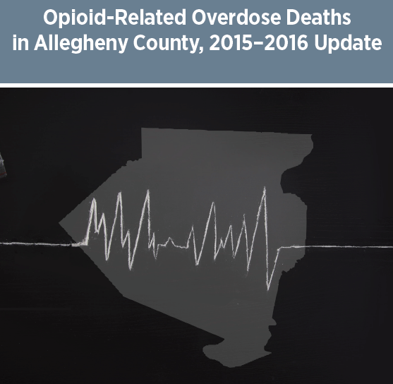 Opioid Related Overdose Deaths In Allegheny County Report And Data